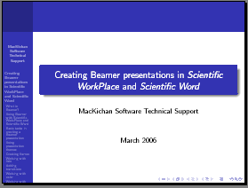 Create beautiful, typeset PDF presentations using the Beamer Package with Version 5.5 of Scientific WorkPlace and Scientific Word.